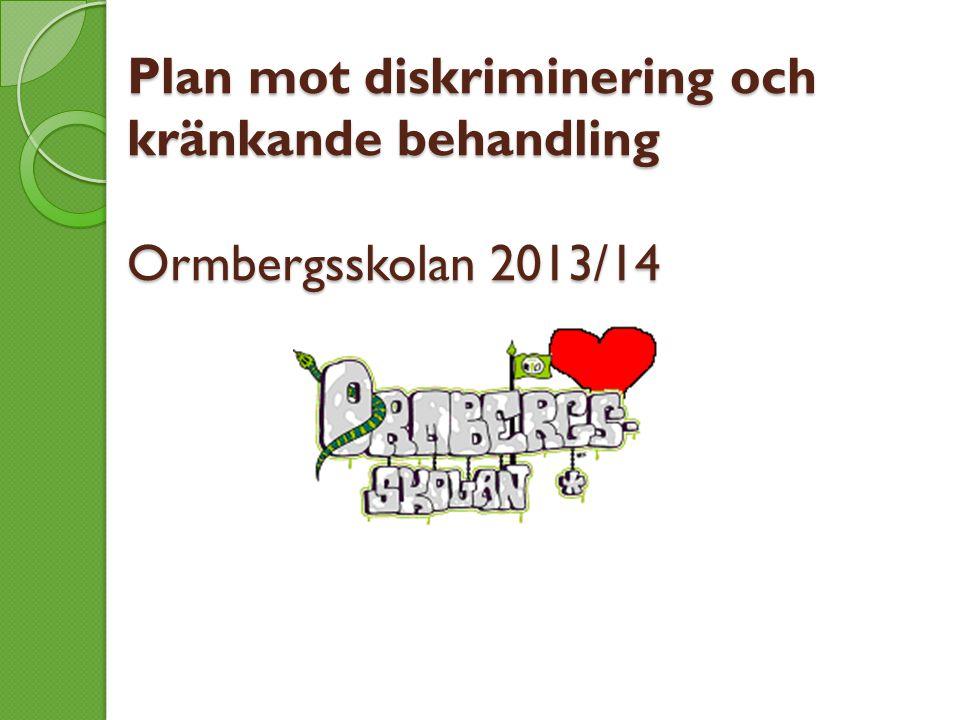 Plan mot diskriminering och kränkande behandling Ormbergsskolan 2013/14