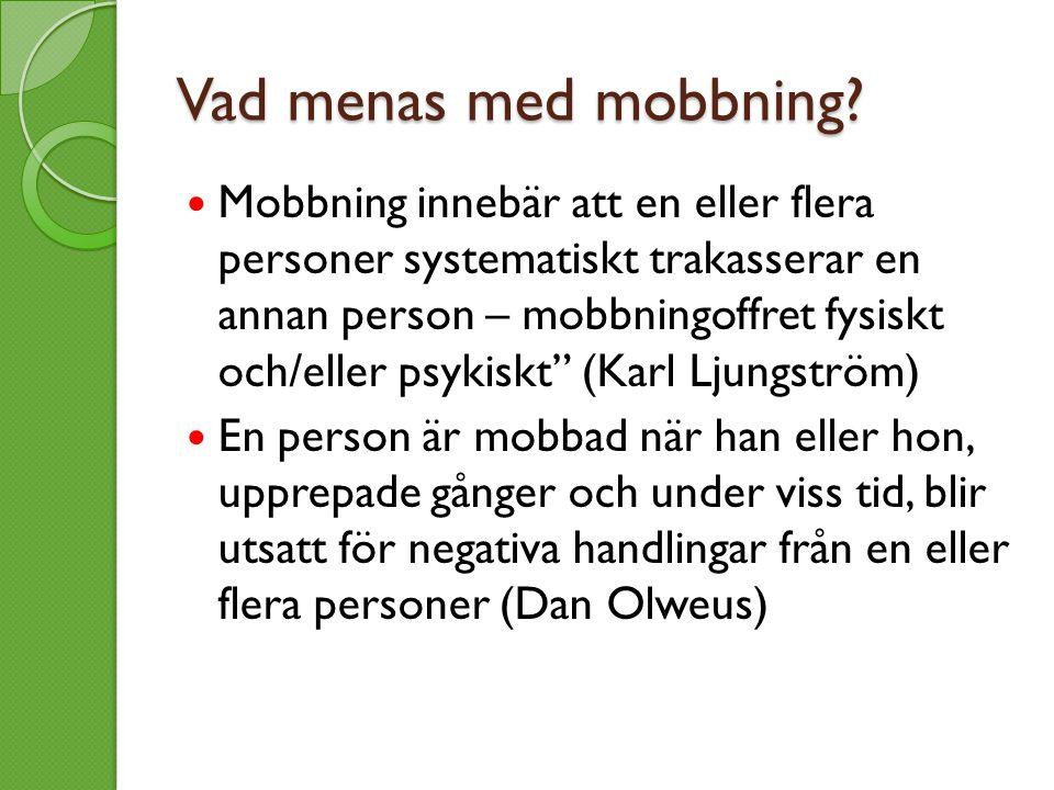 Vad menas med mobbning? Mobbning innebär att en eller flera personer systematiskt trakasserar en annan person – mobbningoffret fysiskt och/eller psyki