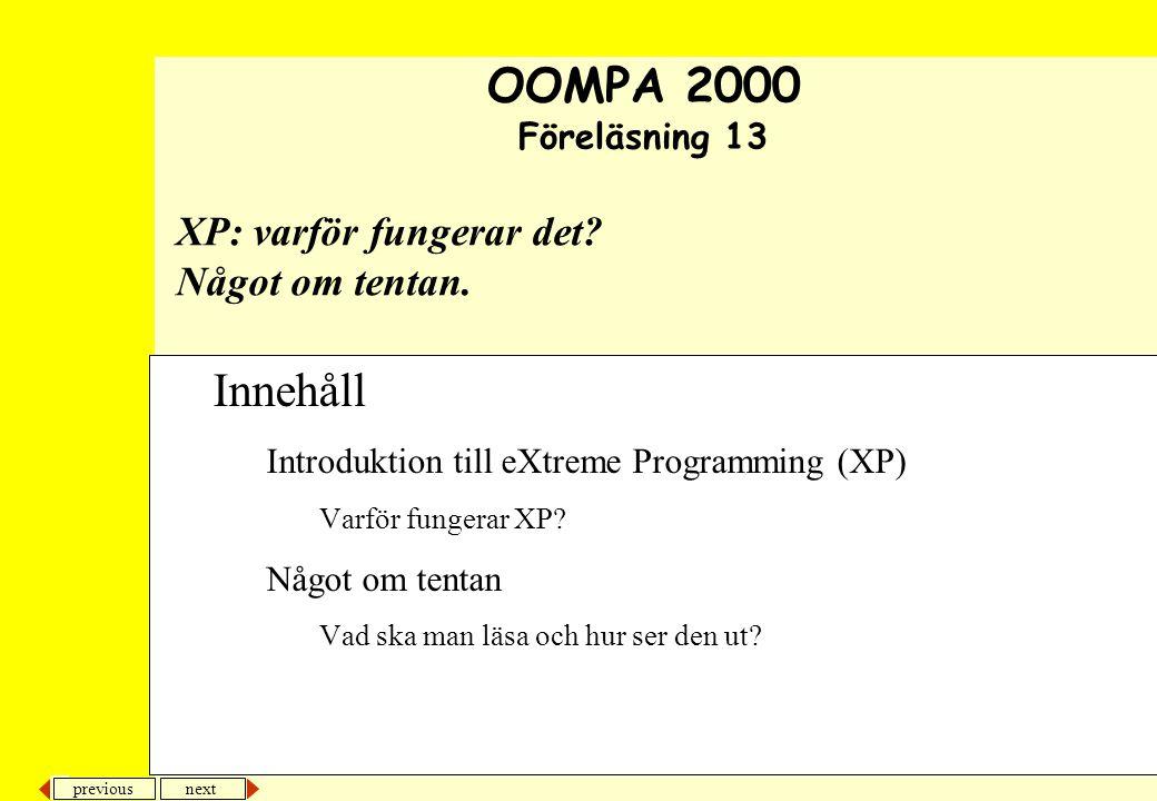 next previous XP: varför fungerar det? Något om tentan. Innehåll Introduktion till eXtreme Programming (XP) Varför fungerar XP? Något om tentan Vad sk