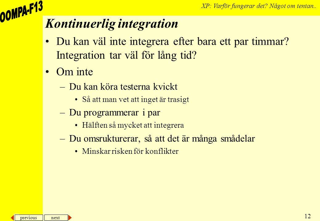 previous next 12 XP: Varför fungerar det? Något om tentan.. Kontinuerlig integration Du kan väl inte integrera efter bara ett par timmar? Integration