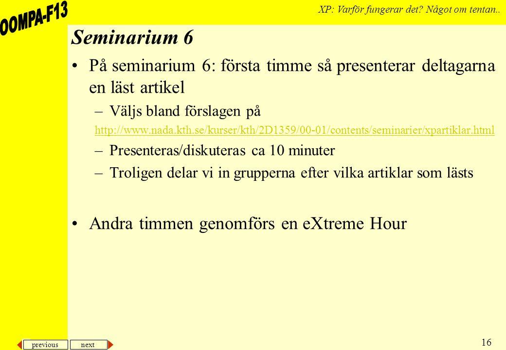 previous next 16 XP: Varför fungerar det? Något om tentan.. Seminarium 6 På seminarium 6: första timme så presenterar deltagarna en läst artikel –Välj