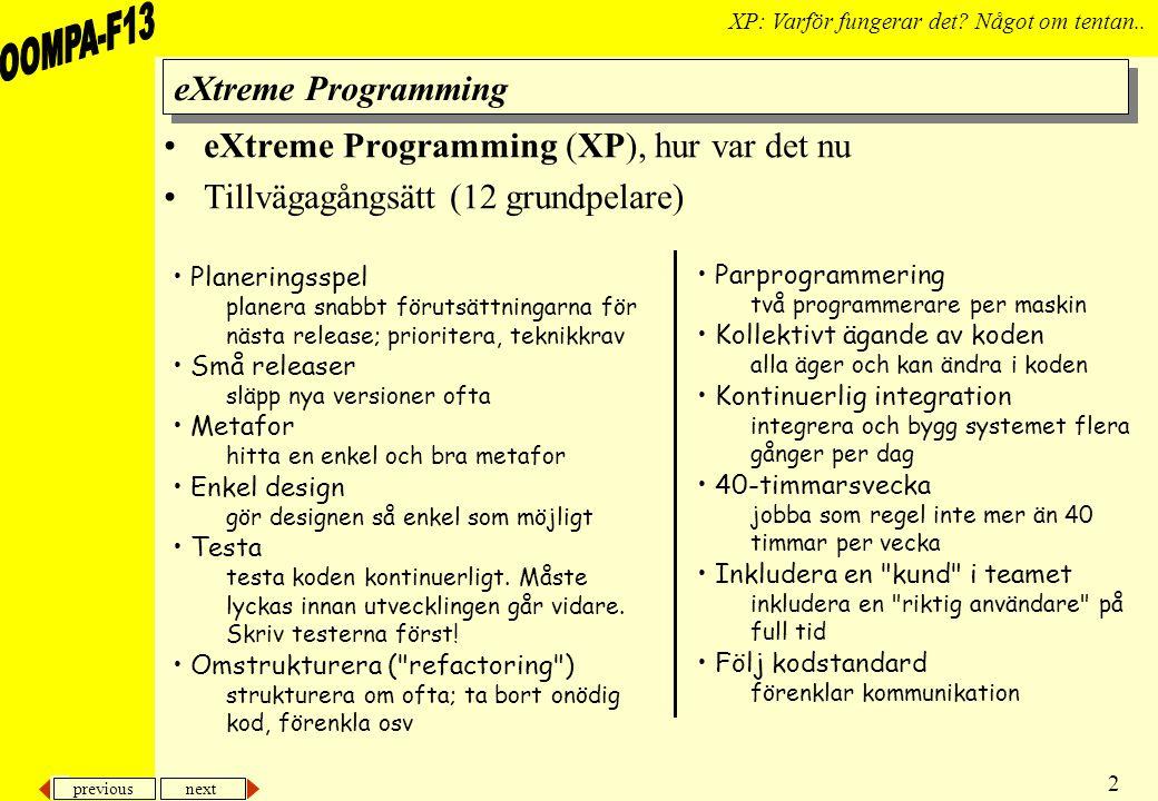 previous next 2 XP: Varför fungerar det? Något om tentan.. eXtreme Programming eXtreme Programming (XP), hur var det nu Tillvägagångsätt (12 grundpela