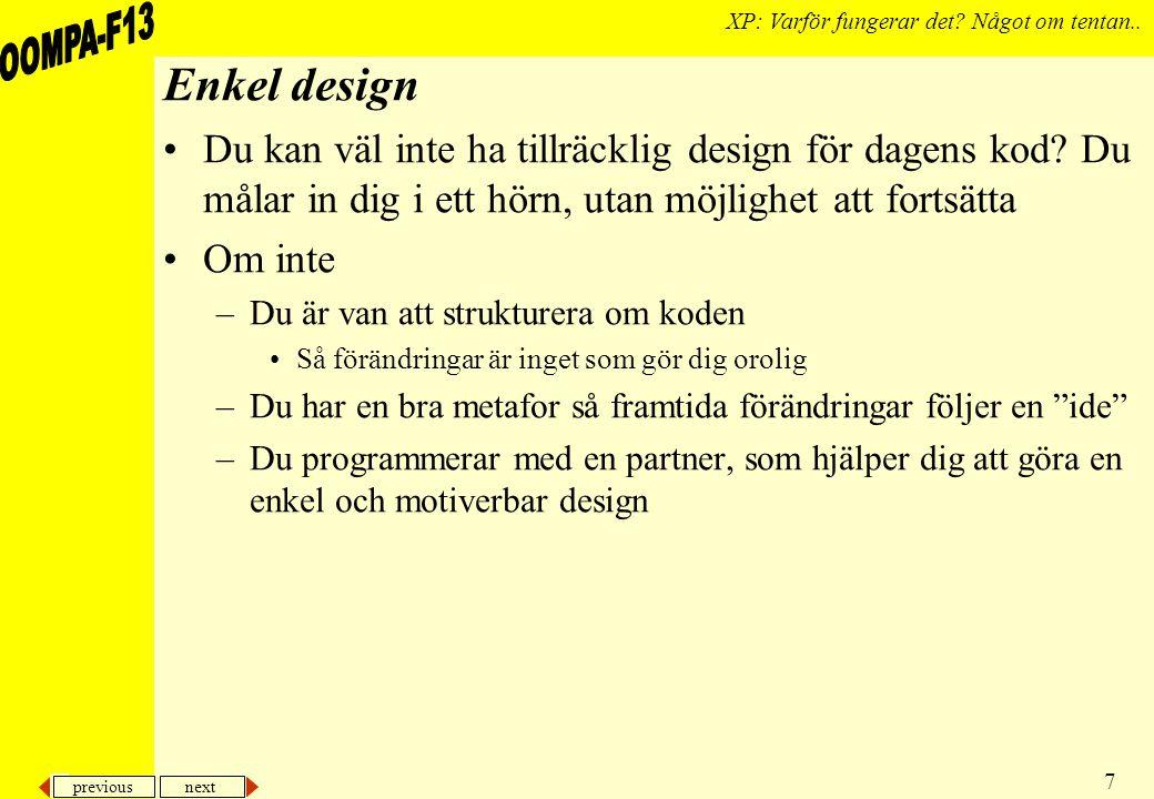 previous next 7 XP: Varför fungerar det? Något om tentan.. Enkel design Du kan väl inte ha tillräcklig design för dagens kod? Du målar in dig i ett hö