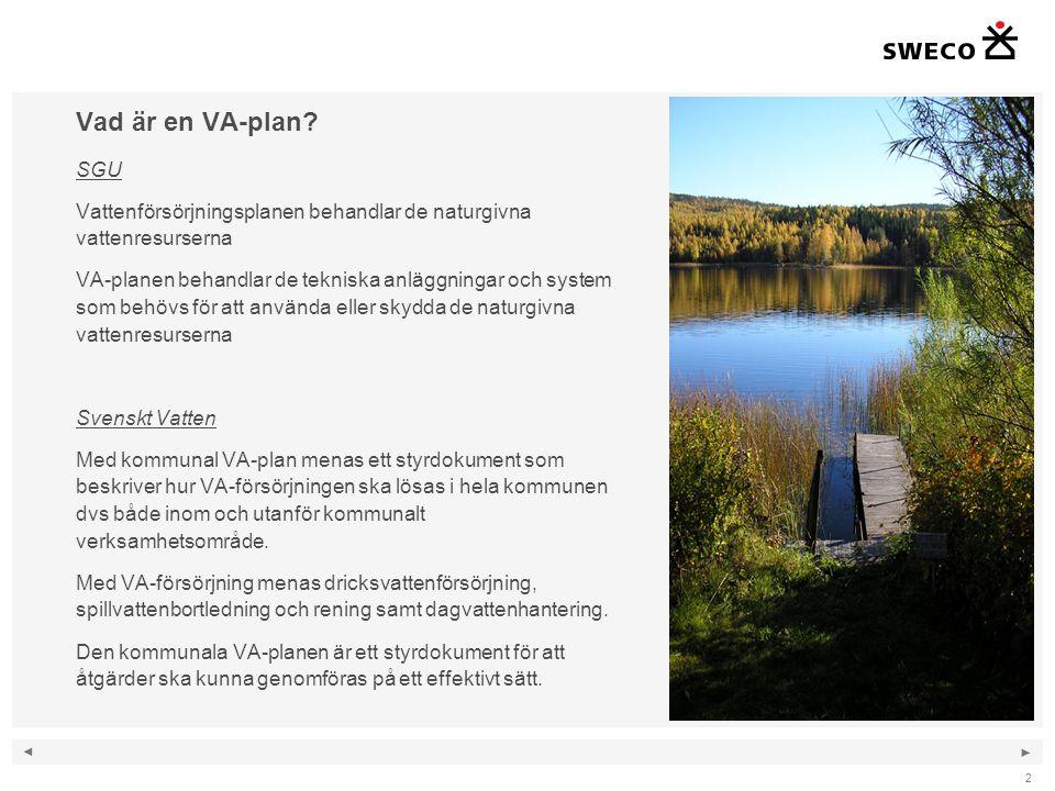 ◄ ► Vad är en VA-plan? SGU Vattenförsörjningsplanen behandlar de naturgivna vattenresurserna VA-planen behandlar de tekniska anläggningar och system s
