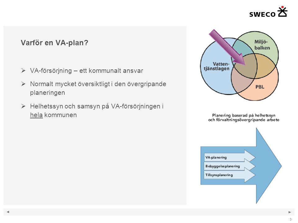 ◄ ► Varför en VA-plan?  VA-försörjning – ett kommunalt ansvar  Normalt mycket översiktligt i den övergripande planeringen  Helhetssyn och samsyn på