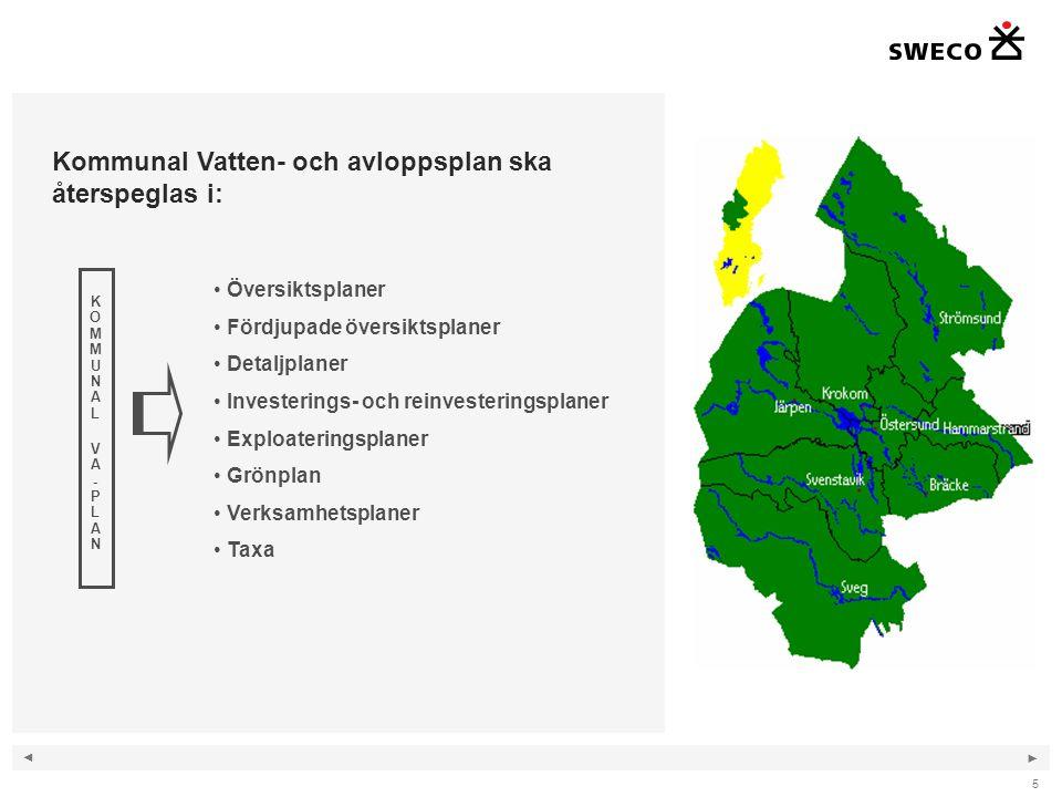 ◄ ► 5 Kommunal Vatten- och avloppsplan ska återspeglas i: KOMMUNAL VA-PLANKOMMUNAL VA-PLAN Översiktsplaner Fördjupade översiktsplaner Detaljplaner Inv