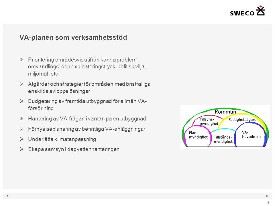 ◄ ► 7 Arbetsmodell Steg 1, VA-översikt Sammanställning av:  Omvärldsfaktorer och befintliga planer  Nuläge (VA-förhållande, Skydd vattenresurser, vattentillgångar, reservvattenförsörjning)  Förutsättningar  Framtida utveckling  Behov Steg 2, VA-policy Beslut om vilka ställningstagande som ska styra VA-planeringen och hur prioriteringar ska göras.