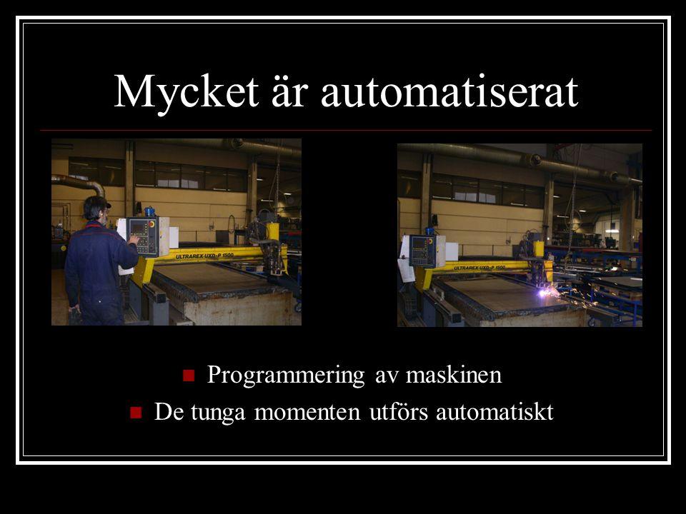 Mycket är automatiserat Programmering av maskinen De tunga momenten utförs automatiskt