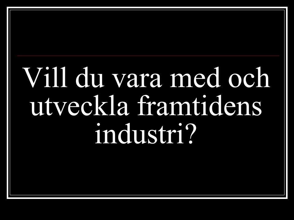 Vill du vara med och utveckla framtidens industri?