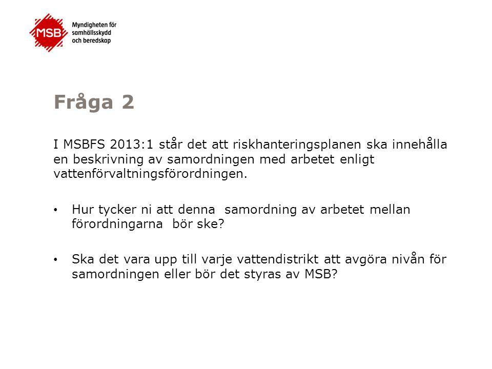 Fråga 2 I MSBFS 2013:1 står det att riskhanteringsplanen ska innehålla en beskrivning av samordningen med arbetet enligt vattenförvaltningsförordninge