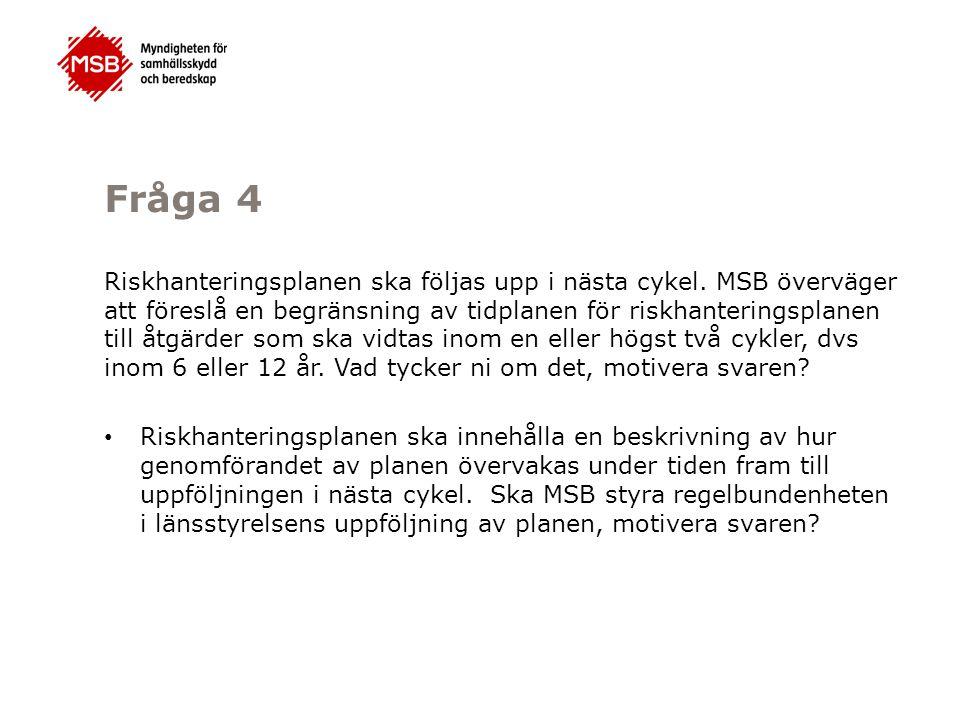 Fråga 4 Riskhanteringsplanen ska följas upp i nästa cykel. MSB överväger att föreslå en begränsning av tidplanen för riskhanteringsplanen till åtgärde