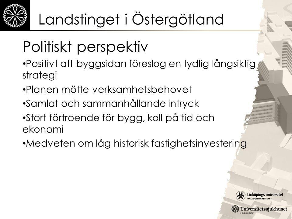 Landstinget i Östergötland Politiskt perspektiv Positivt att byggsidan föreslog en tydlig långsiktig strategi Planen mötte verksamhetsbehovet Samlat o
