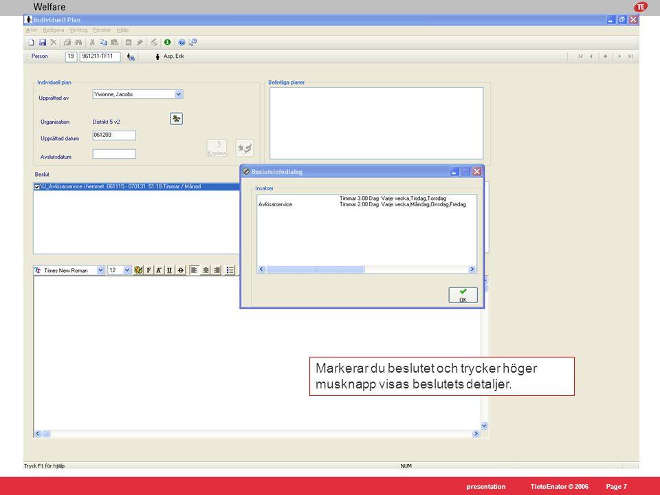 TietoEnator © 2006presentationPage 7 Markerar du beslutet och trycker höger musknapp visas beslutets detaljer.