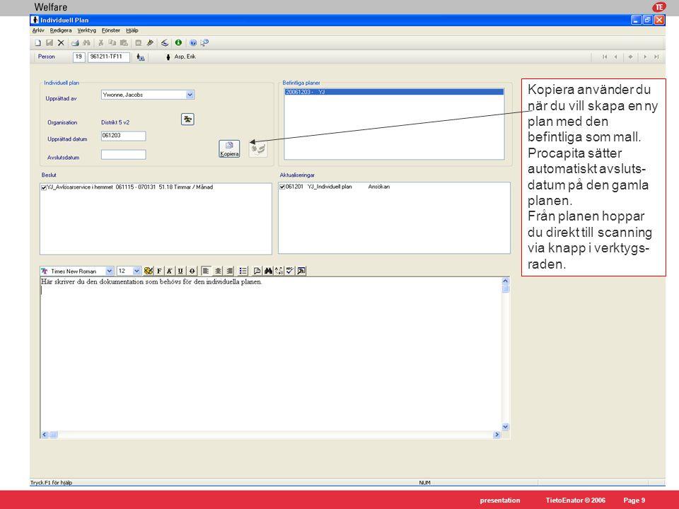 TietoEnator © 2006presentationPage 9 Kopiera använder du när du vill skapa en ny plan med den befintliga som mall. Procapita sätter automatiskt avslut