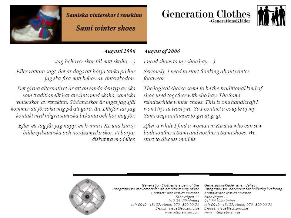 GenerationsKläder är en del av Integrativism- nätverket för helhetlig livsföring Kontakt:AnnJessica Ericsson Fäbovägen 11 912 34 Vilhelmina tel: 0940