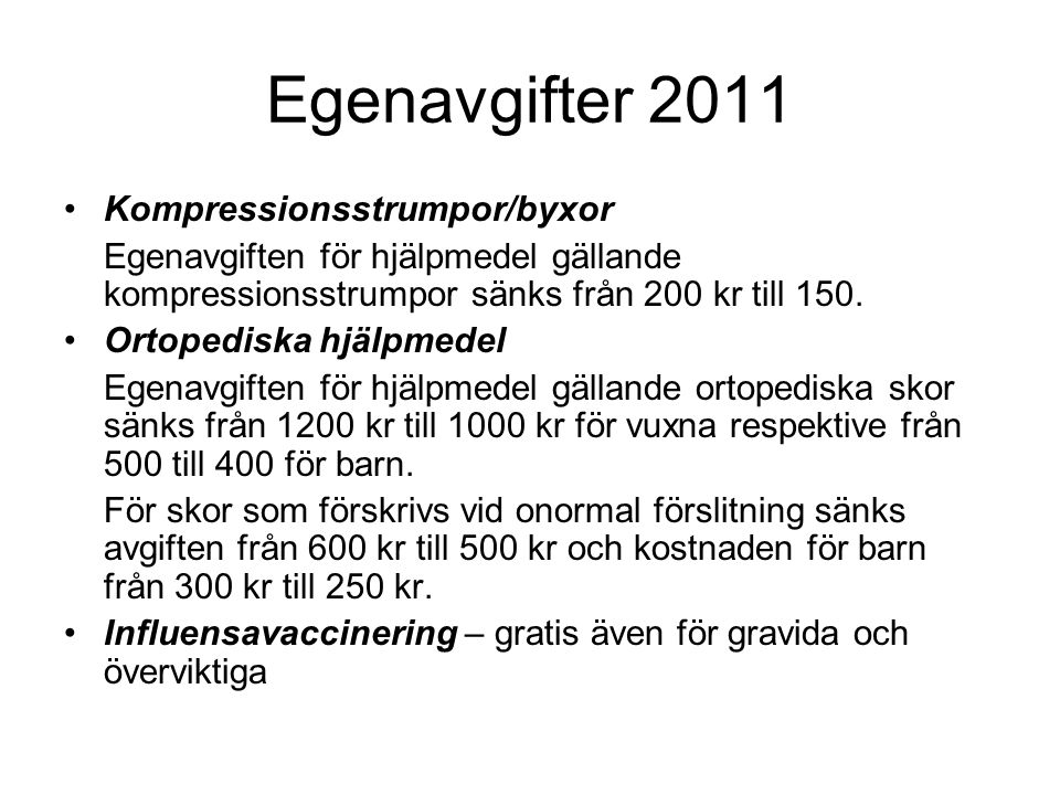 Egenavgifter 2011 Kompressionsstrumpor/byxor Egenavgiften för hjälpmedel gällande kompressionsstrumpor sänks från 200 kr till 150. Ortopediska hjälpme