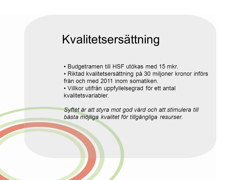Kvalitetsersättning Budgetramen till HSF utökas med 15 mkr. Riktad kvalitetsersättning på 30 miljoner kronor införs från och med 2011 inom somatiken.