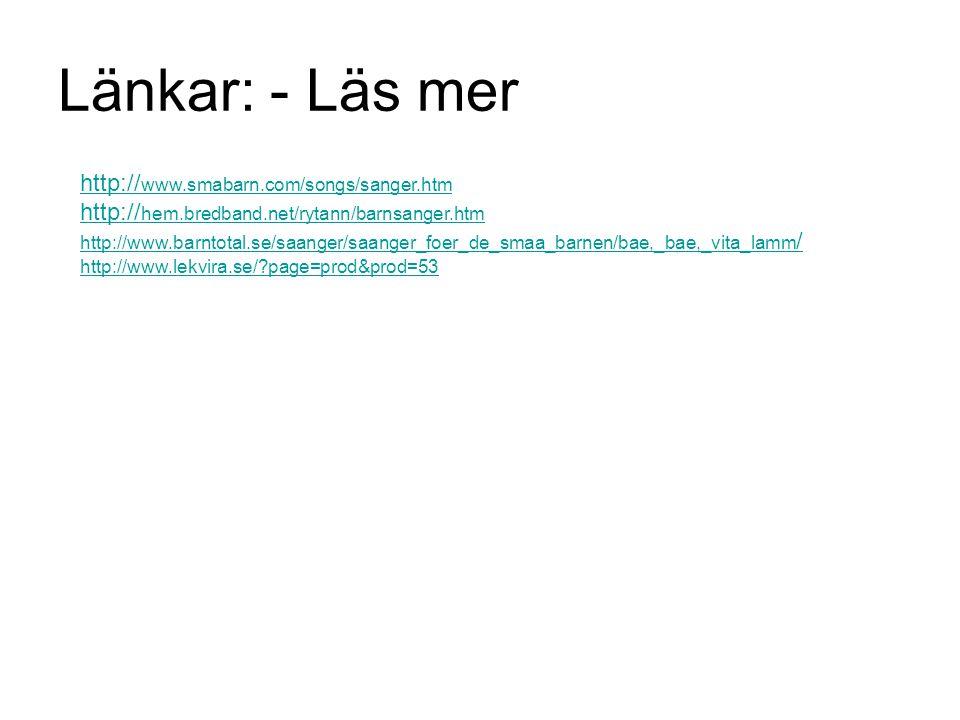 Länkar: - Läs mer http:// www.smabarn.com/songs/sanger.htm http:// hem.bredband.net/rytann/barnsanger.htm http://www.barntotal.se/saanger/saanger_foer