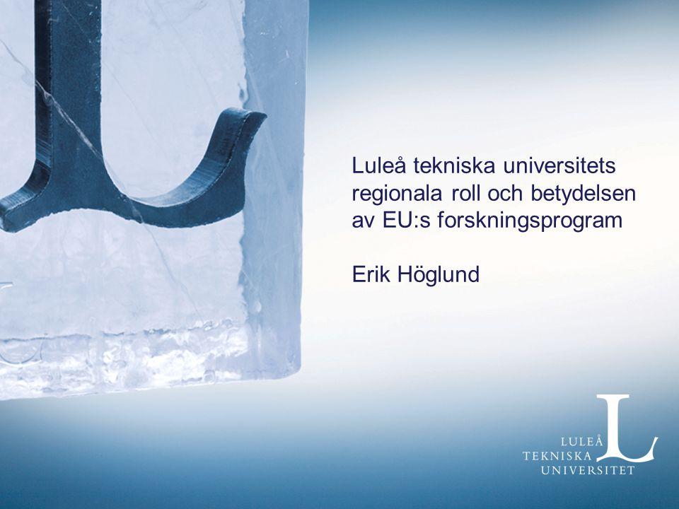 Luleå tekniska universitets regionala roll och betydelsen av EU:s forskningsprogram Erik Höglund