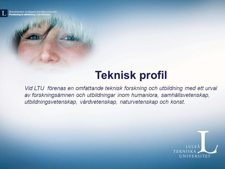 Teknisk profil Vid LTU förenas en omfattande teknisk forskning och utbildning med ett urval av forskningsämnen och utbildningar inom humaniora, samhäl