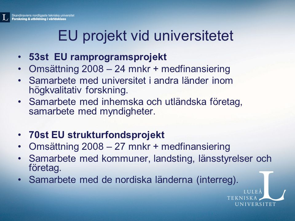 EU projekt vid universitetet 53st EU ramprogramsprojekt Omsättning 2008 – 24 mnkr + medfinansiering Samarbete med universitet i andra länder inom högkvalitativ forskning.