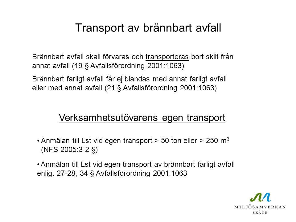 Yrkesmässig transport Tillstånd för transport krävs vid; yrkesmässig transport av avfall yrkesmässig transport av farligt avfall för återanvändning (Avfallsförordning 2001:1063 26, 29-33 §§ ) Anmälan om transport krävs vid; yrkesmässig transport av en eller flera avfallsfraktioner till återvinning då var och en av dem består av ett material (NFS 2005:3 2 §)