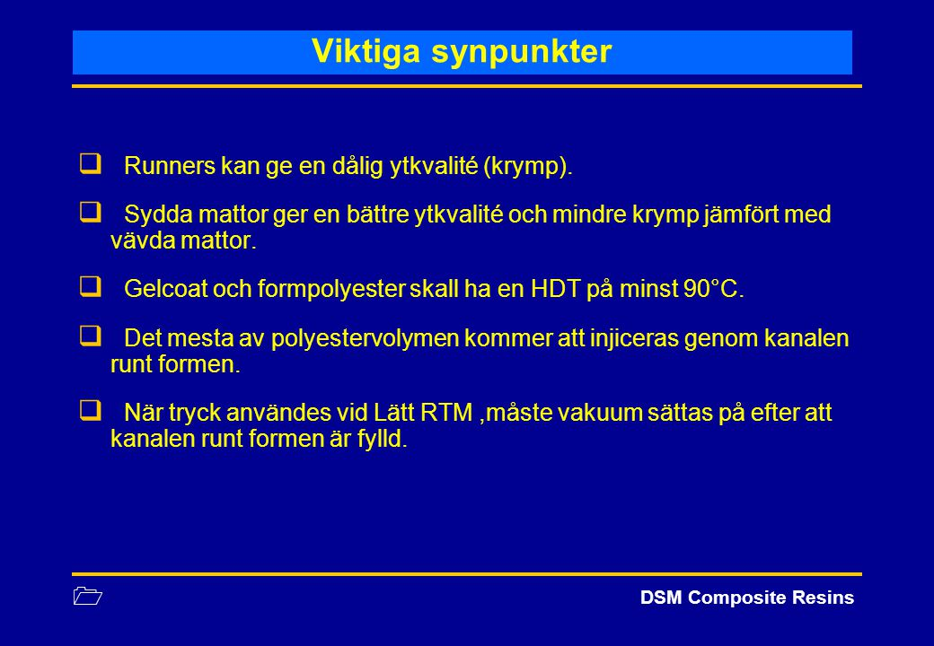 1 DSM Composite Resins Viktiga synpunkter  Runners kan ge en dålig ytkvalité (krymp).  Sydda mattor ger en bättre ytkvalité och mindre krymp jämfört