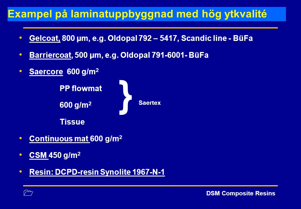 1 DSM Composite Resins Exampel på laminatuppbyggnad med hög ytkvalité Gelcoat, 800 µm, e.g. Oldopal 792 – 5417, Scandic line - BüFa Barriercoat, 500 µ