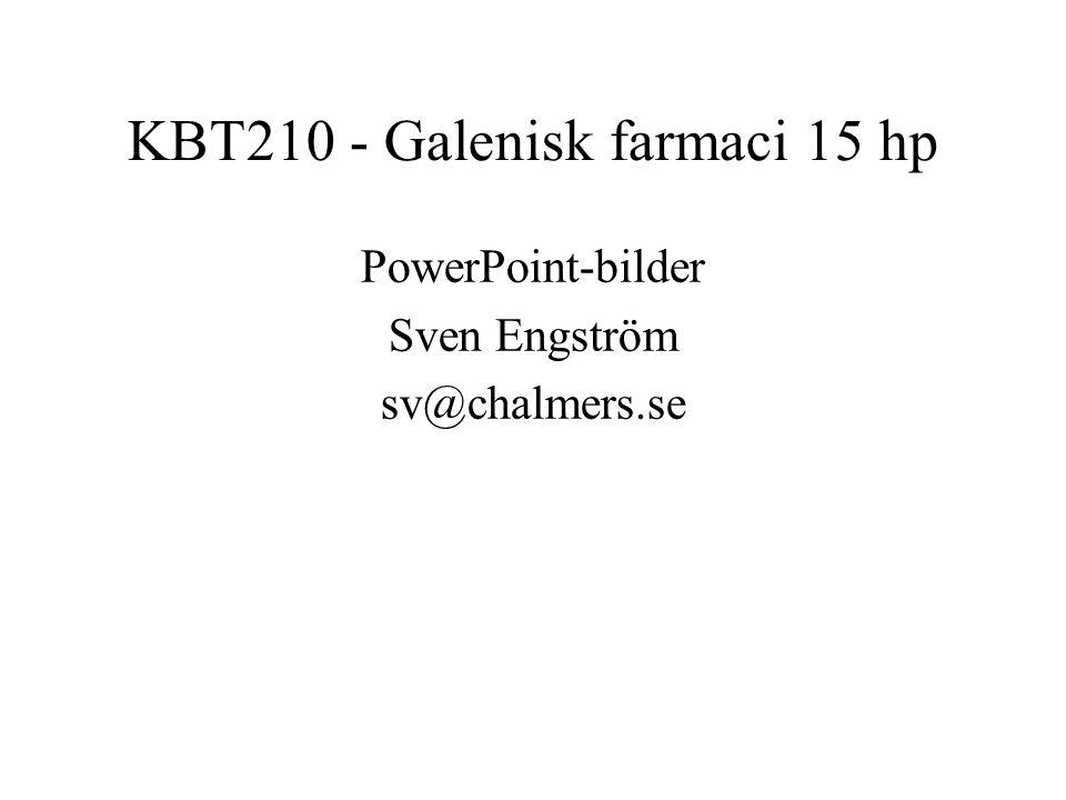KBT210 - Galenisk farmaci 15 hp PowerPoint-bilder Sven Engström sv@chalmers.se