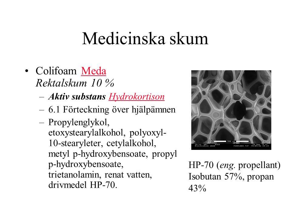 Medicinska skum Colifoam Meda Rektalskum 10 %Meda –Aktiv substans HydrokortisonHydrokortison –6.1 Förteckning över hjälpämnen –Propylenglykol, etoxystearylalkohol, polyoxyl- 10-stearyleter, cetylalkohol, metyl p-hydroxybensoate, propyl p-hydroxybensoate, trietanolamin, renat vatten, drivmedel HP-70.