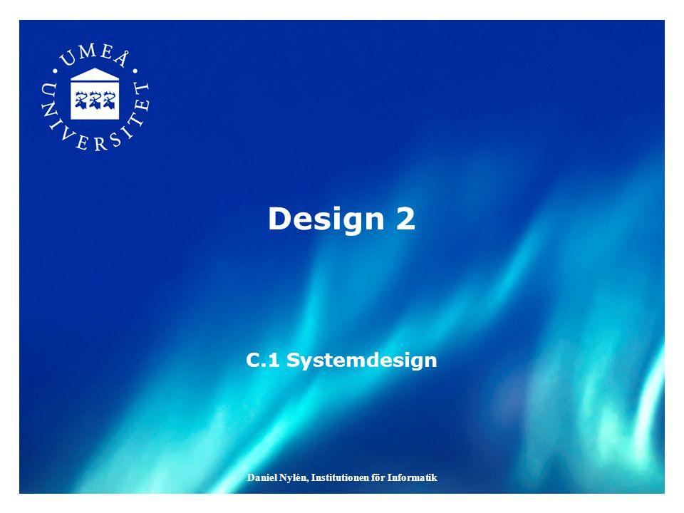 Daniel Nylén, Institutionen för Informatik Design 2 C.1 Systemdesign