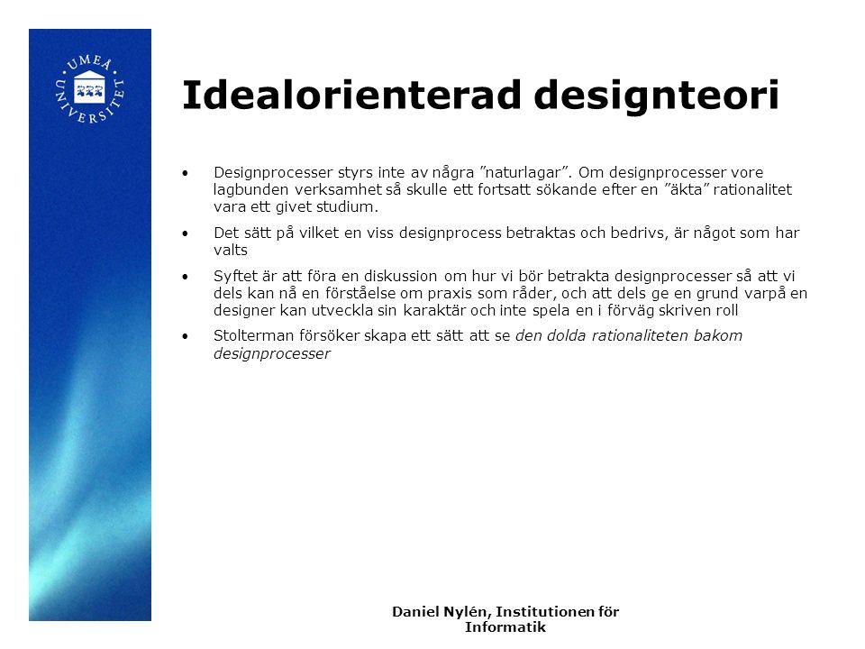 Daniel Nylén, Institutionen för Informatik Den vita fläcken De stöd för designprocesser som finns ser oftast designprocessen som administration, analys eller konstruktion Svårare att hitta metoder och teorier som explicit utger sig för att vara ett stöd för skapande arbete t ex problemlösning, problemformulering, värdering, val, kreativitet, intuition m.m.