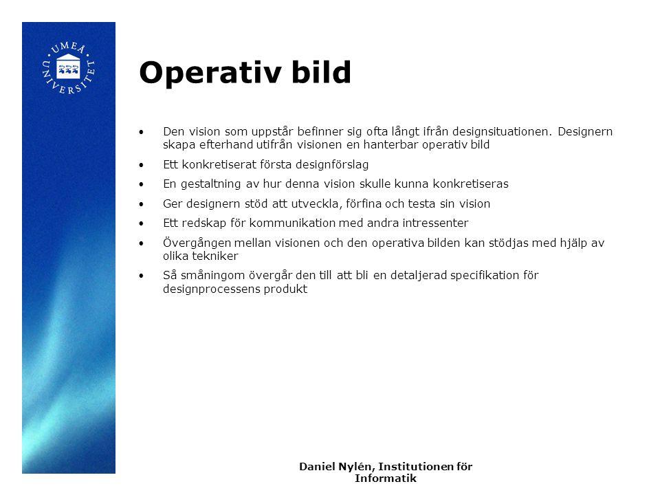 Daniel Nylén, Institutionen för Informatik Operativ bild Den vision som uppstår befinner sig ofta långt ifrån designsituationen.