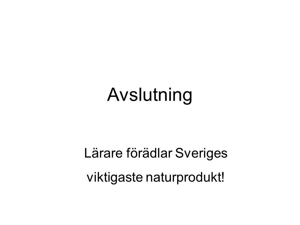Avslutning Lärare förädlar Sveriges viktigaste naturprodukt!