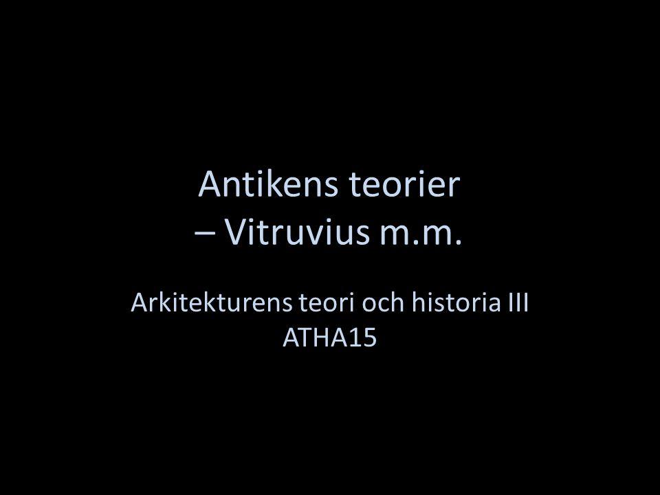 Antikens teorier – Vitruvius m.m. Arkitekturens teori och historia III ATHA15