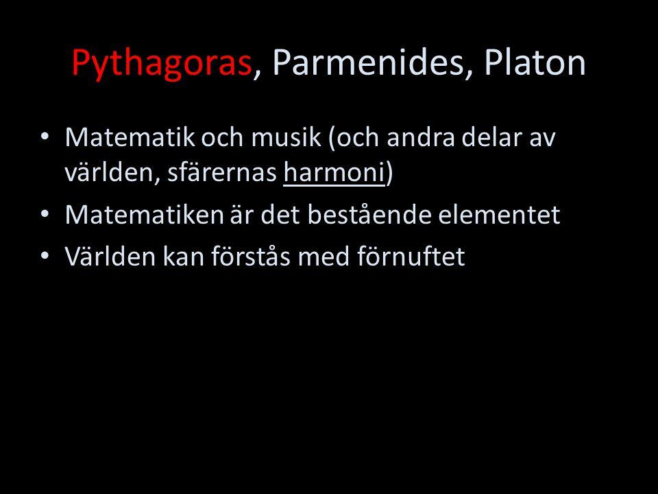 Pythagoras, Parmenides, Platon Matematik och musik (och andra delar av världen, sfärernas harmoni) Matematiken är det bestående elementet Världen kan
