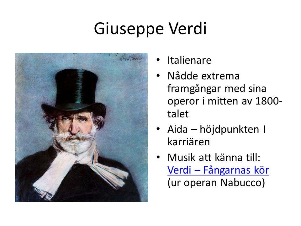 Giuseppe Verdi Italienare Nådde extrema framgångar med sina operor i mitten av 1800- talet Aida – höjdpunkten I karriären Musik att känna till: Verdi – Fångarnas kör (ur operan Nabucco) Verdi – Fångarnas kör