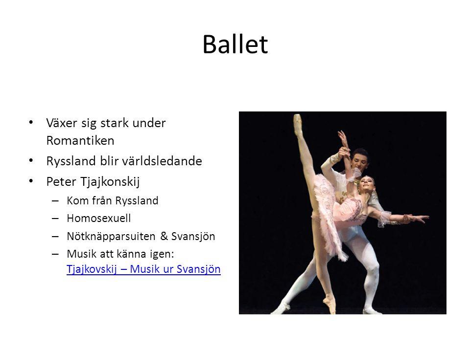 Ballet Växer sig stark under Romantiken Ryssland blir världsledande Peter Tjajkonskij – Kom från Ryssland – Homosexuell – Nötknäpparsuiten & Svansjön – Musik att känna igen: Tjajkovskij – Musik ur Svansjön Tjajkovskij – Musik ur Svansjön