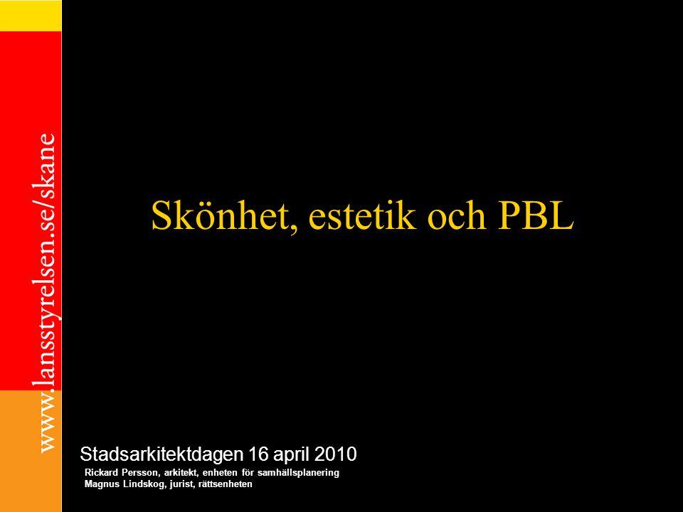 Skönhet, estetik och PBL exempel Rickard Persson, arkitekt, enheten för samhällsplanering Magnus Lindskog, jurist, rättsenheten Stadsarkitektdagen 16