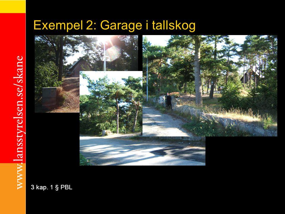 Exempel 2: Garage i tallskog exempel 3 kap. 1 § PBL