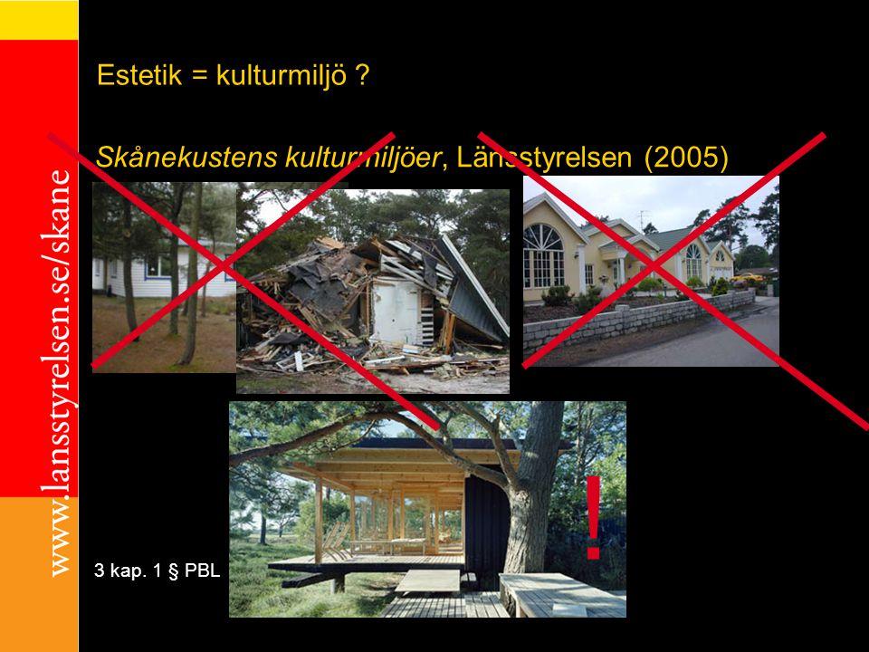 exempel Skånekustens kulturmiljöer, Länsstyrelsen (2005) Estetik = kulturmiljö ? !