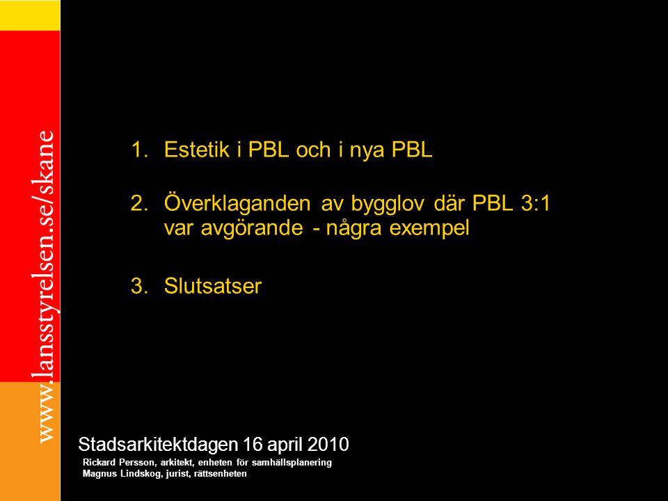 1.Estetik i PBL och i nya PBL 2.Överklaganden av bygglov där PBL 3:1 var avgörande - några exempel 3.Slutsatser Rickard Persson, arkitekt, enheten för