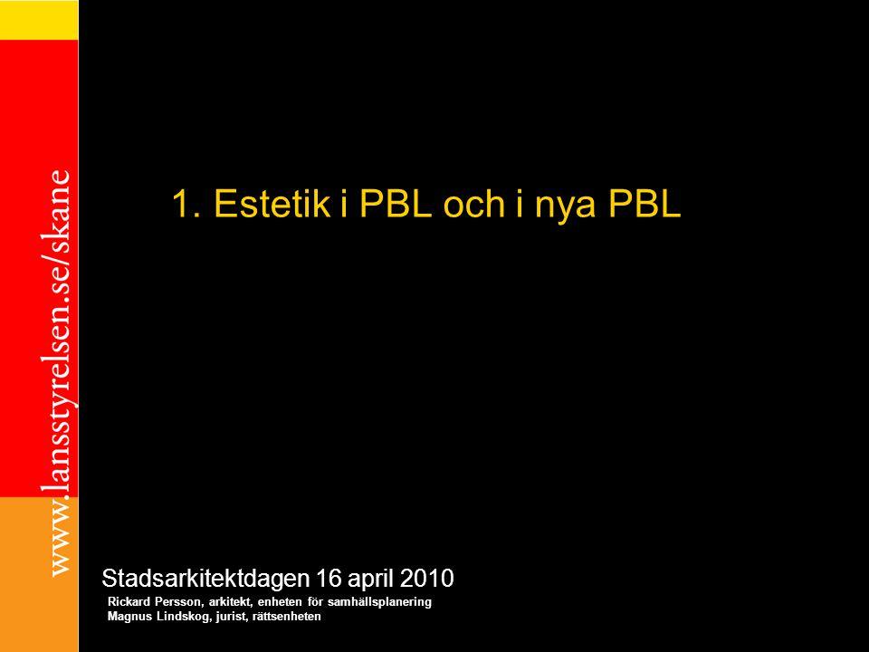 1.Estetik i PBL och i nya PBL Rickard Persson, arkitekt, enheten för samhällsplanering Magnus Lindskog, jurist, rättsenheten Stadsarkitektdagen 16 apr