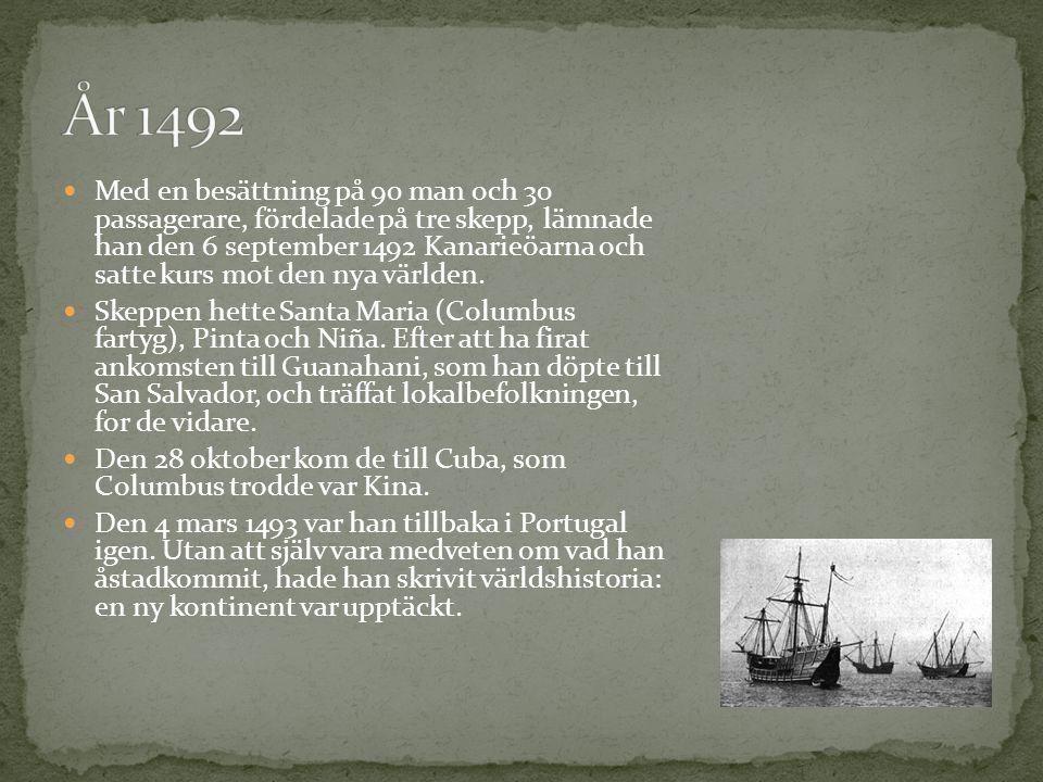 Med en besättning på 90 man och 30 passagerare, fördelade på tre skepp, lämnade han den 6 september 1492 Kanarieöarna och satte kurs mot den nya värld