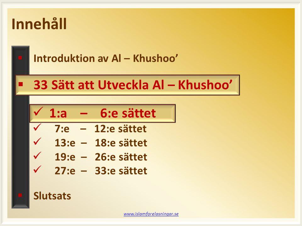 Session 2 www.islamforelasningar.se  Nämn tre saker som man har i bönen när man har Al – Khushoo'.