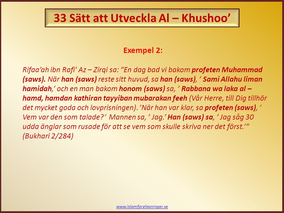 "www.islamforelasningar.se Rifaa'ah ibn Rafi' Az – Zirqi sa: ""En dag bad vi bakom profeten Muhammad (saws). När han (saws) reste sitt huvud, sa han (sa"