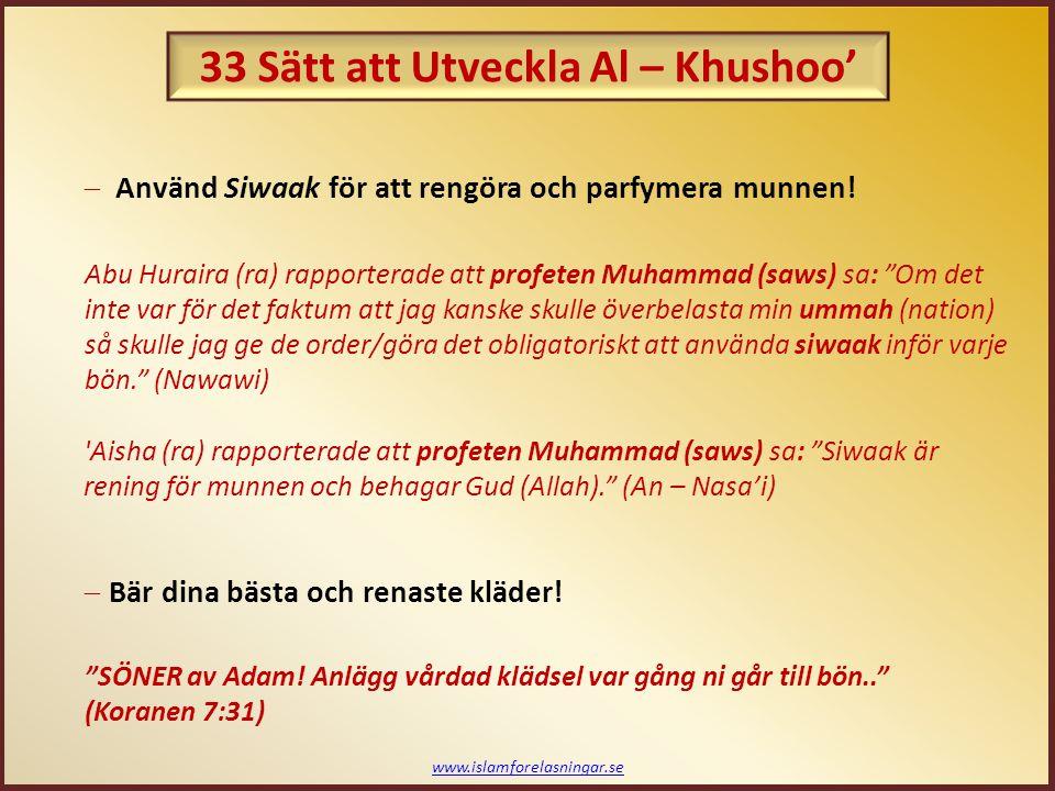 www.islamforelasningar.se Abu 'Abdullah al - Ash'ari (ra) rapporterade att profeten Muhammad (saws) sa: Den som inte gör rukoo' (böjning) ordentligt, och hackar under sujood (prostration), är som en svältande man som endast äter 1 eller 2 dadlar; de gör honom inget gott överhuvudtaget. (At – Tabarani i Al – Kabeer (Sahih Al – Jami')) Abu Qatadah (ra) rapporterade att profeten Muhammad (saws) sa: Den värsta typen av tjuv är den som stjäl från sin egen bön.