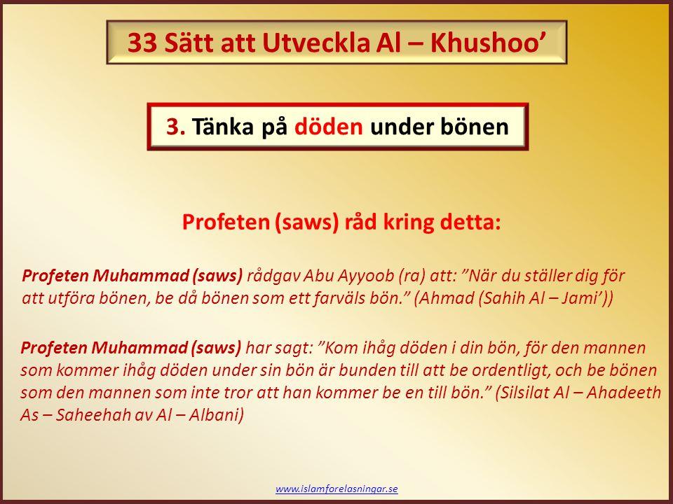 """www.islamforelasningar.se Profeten (saws) råd kring detta: Profeten Muhammad (saws) rådgav Abu Ayyoob (ra) att: """"När du ställer dig för att utföra bön"""