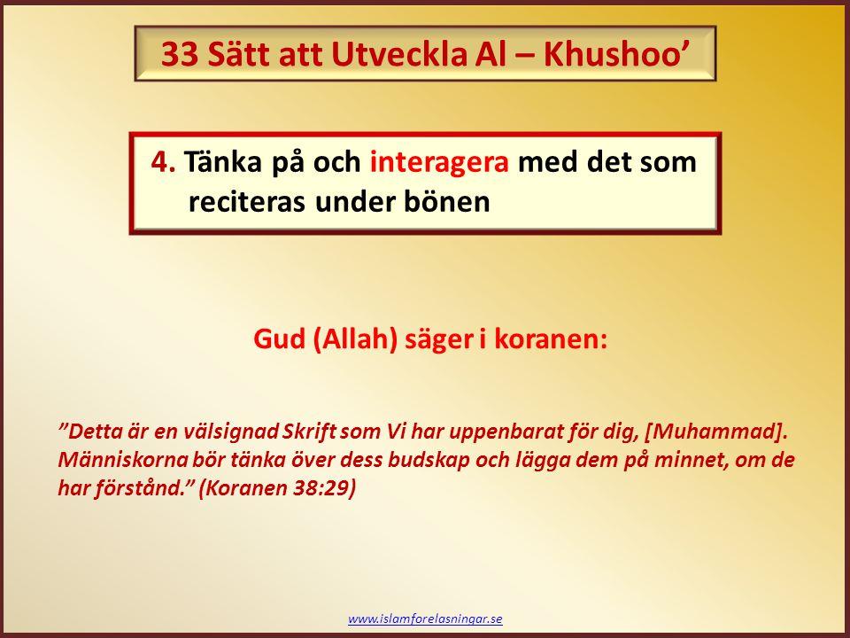 www.islamforelasningar.se Olika råd för att hjälpa sig själv att uppnå detta:  Titta på Koranens tolkning (Tafseer)  Interagera med versen Exempel 1: Hudhayfah (ra) rapporterade: Jag bad med profeten Muhammad (saws) en natt… han (saws) reciterade länge.