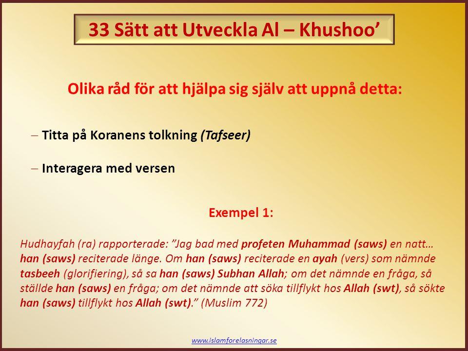 www.islamforelasningar.se Olika råd för att hjälpa sig själv att uppnå detta:  Titta på Koranens tolkning (Tafseer)  Interagera med versen Exempel 1
